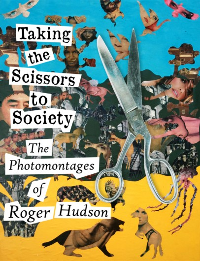 DABF | Book Launch: TAKING THE SCISSORS TO SOCIETY – The Photomontages of Roger Hudson
